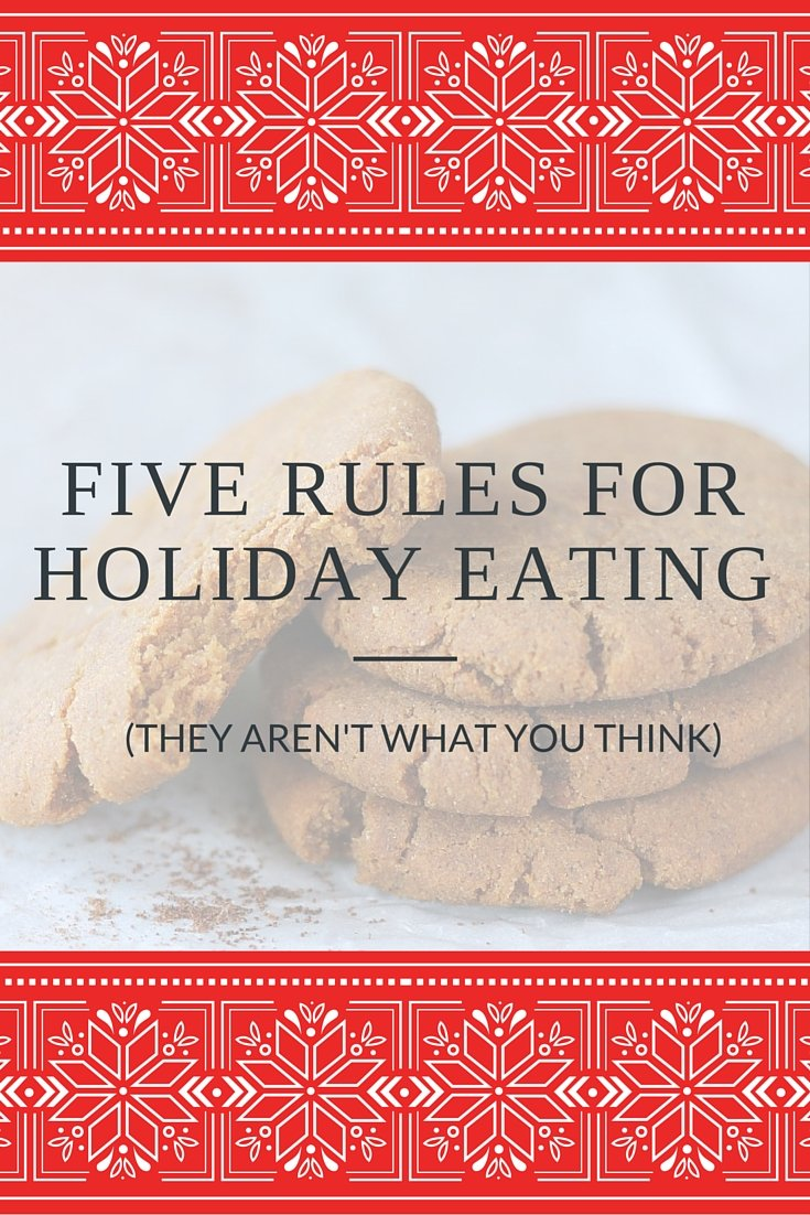 A healthy & fitness blogger shares her five rules for holiday eating - and they AREN'T what you think....