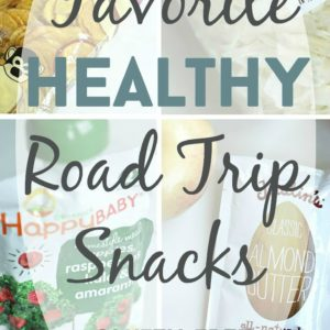 Favorite Healthy Road Trip Snacks