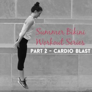 Summer Bikini Workout Series: Part 2 – Cardio Blast