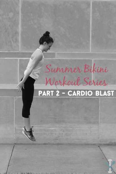 Summer Bikini Workout Series: Part 2 – Cardio Blast