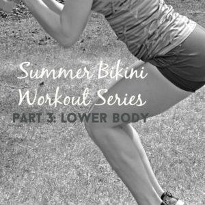 Summer Bikini Workout Series: Part 3 – Lower Body
