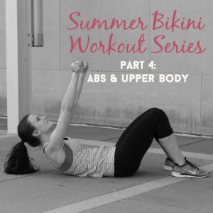 Summer Bikini Workout Series: Part 4 – Abs and Upper Body