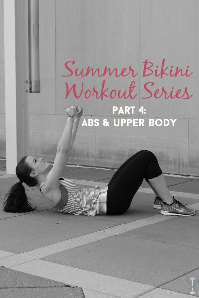 Summer Bikini Workout Series: Part 4 – Abs and Upper Body