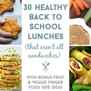 30 Healthy Back to School Lunch Ideas (that aren't all sandwiches)