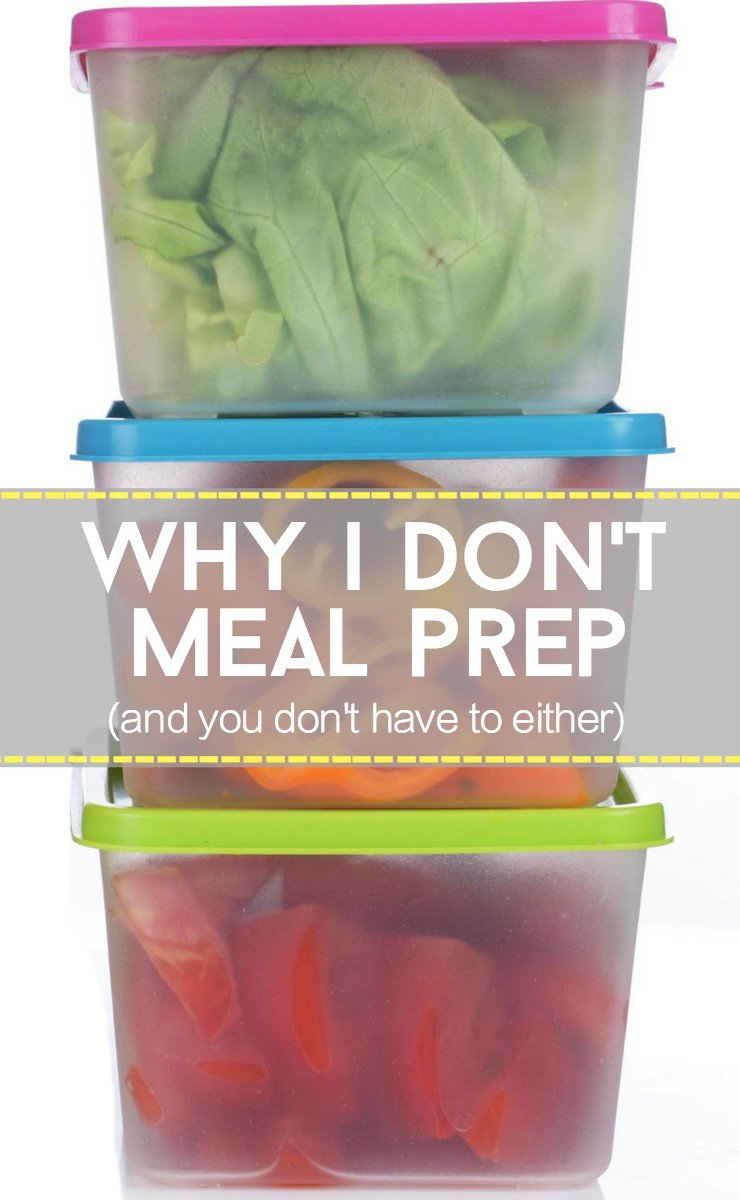 Healthy eating doesn't mean hours of meal prepping! Here's why I don't meal prep and why you don't have to either!