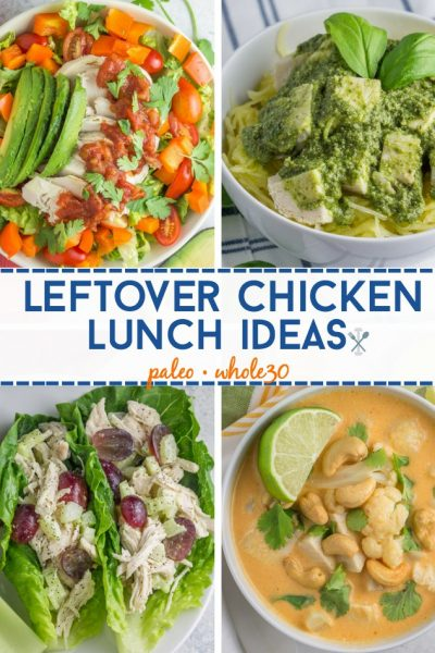 Easy ways to reinvent leftover chicken for healthy, paleo and Whole30 lunches