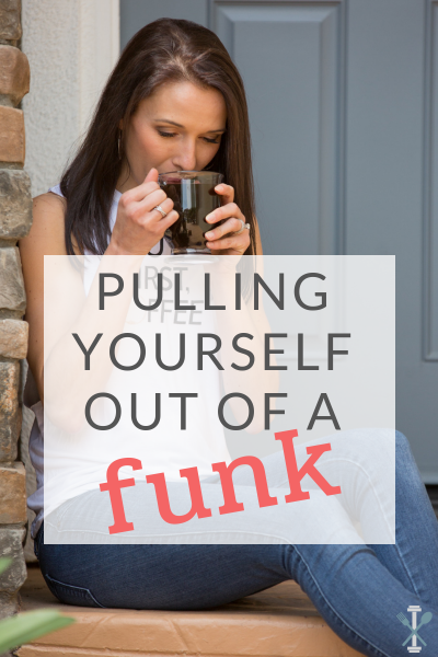 Pulling Yourself Out of a Funk