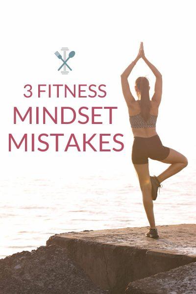 3 fitness mindset mistakes