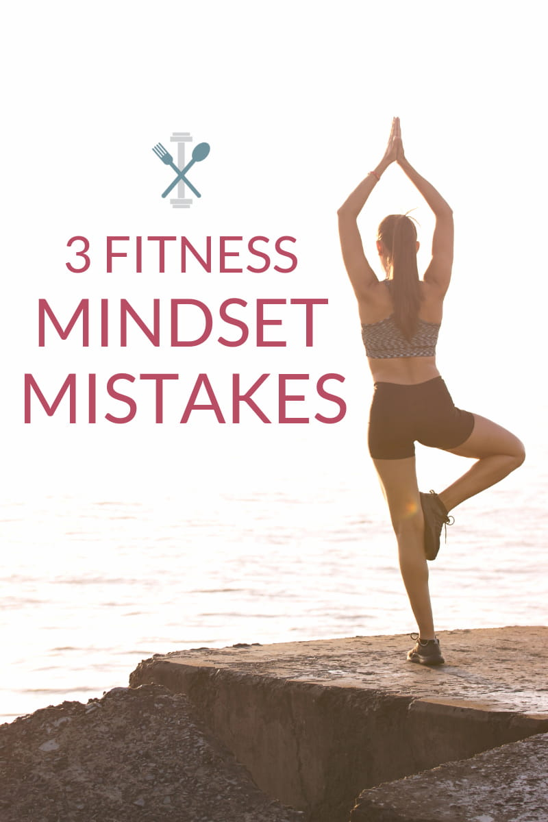 3 fitness mindset mistakes